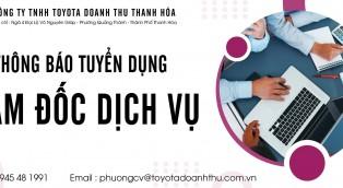 Toyota Doanh Thu- Thanh Hóa thông báo tuyển dụng Giám Đốc Dịch Vụ ngày 06/01/2021